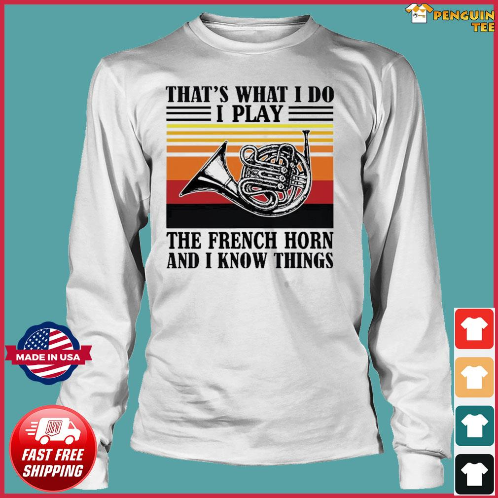 That's What I Do I Play The French Horn And I Know Thing Vintage Shirt Long Sleeve
