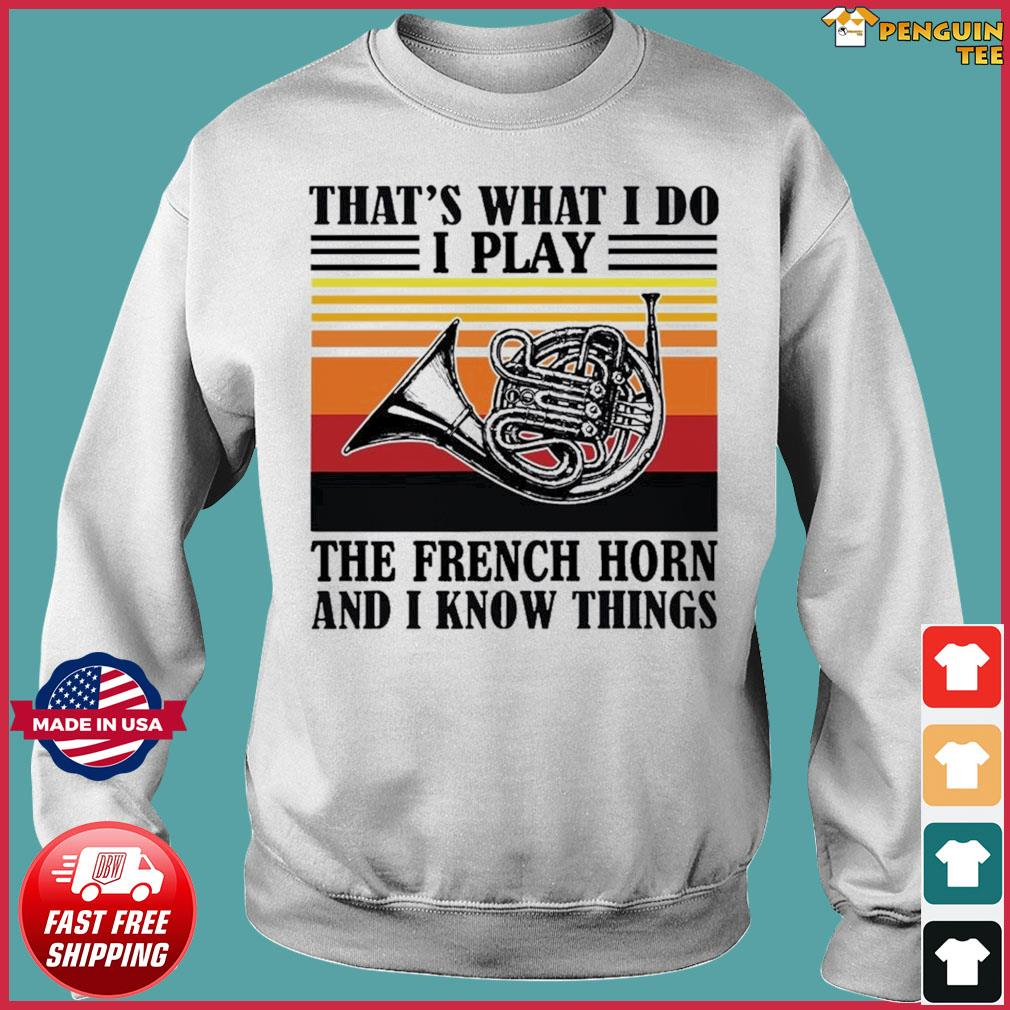 That's What I Do I Play The French Horn And I Know Thing Vintage Shirt Sweater
