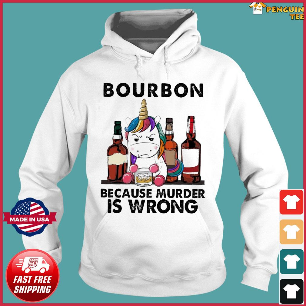 Unicorn Drink Bourbon Because Murder Is Wrong Shirt Hoodie