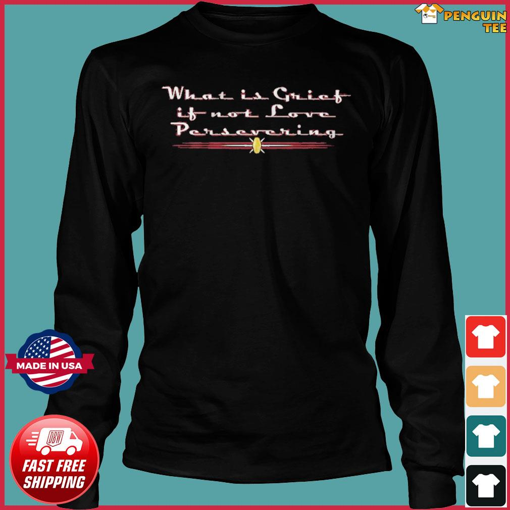 What Is Grict Is Not Love Persevering Shirt Long Sleeve Tee