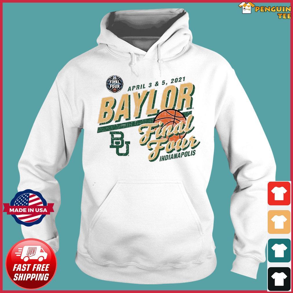 Baylor Bears Basketball Final Four Indianapolis Apr 2021 Shirt Hoodie