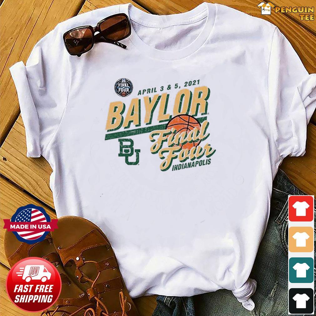 Baylor Bears Basketball Final Four Indianapolis Apr 2021 Shirt