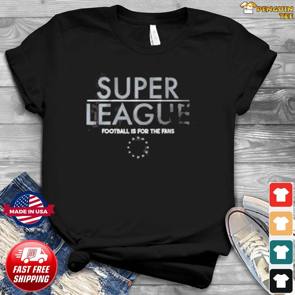 Super Leauge Football Is For The Fans Shirt