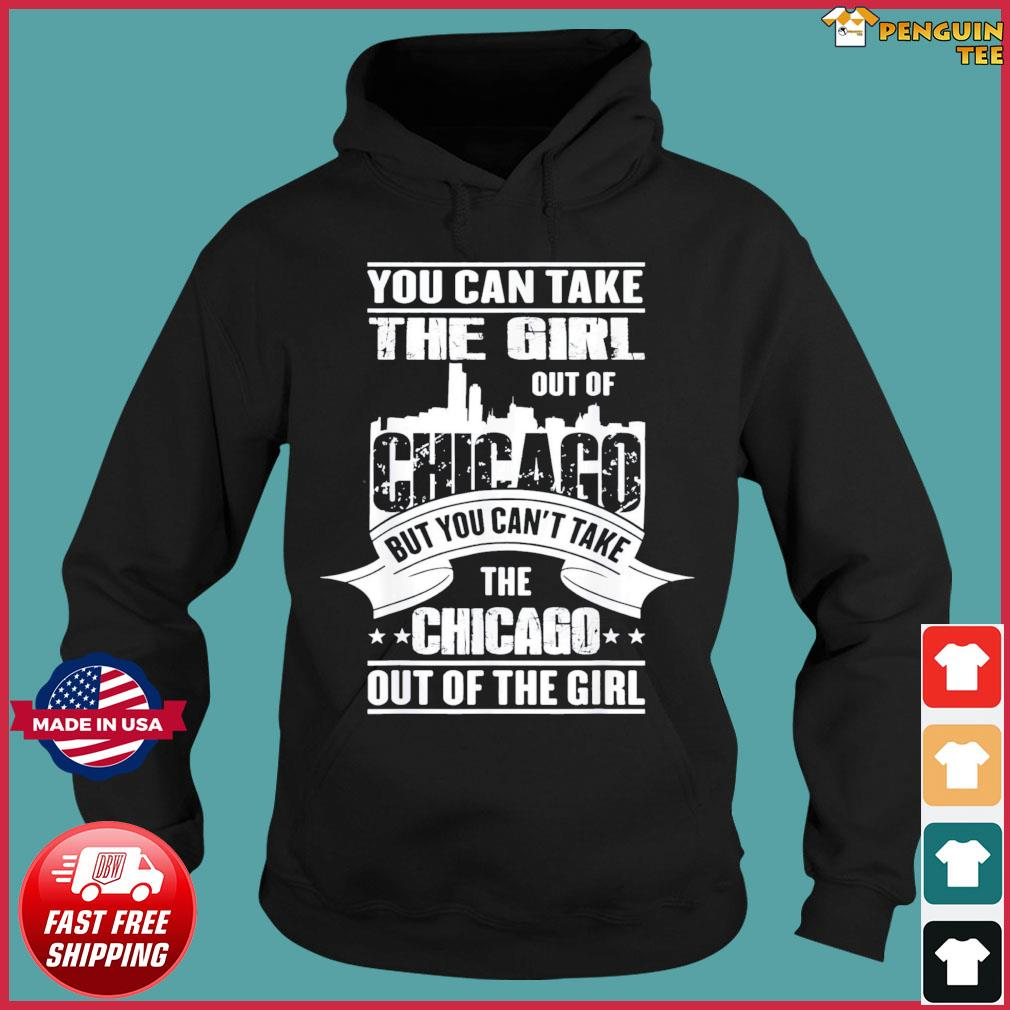 You Can Take The Girl Out Of Chicago Us 2021 T-Shirt Hoodie