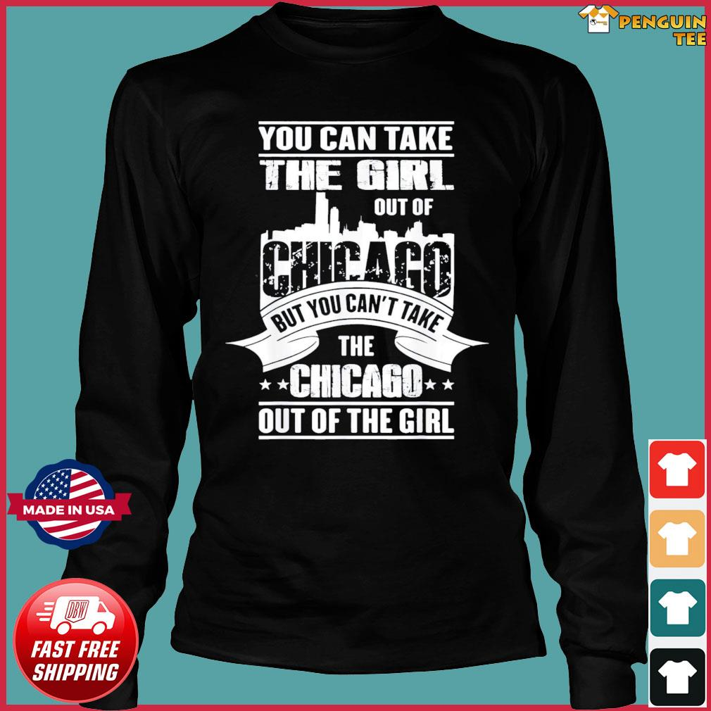 You Can Take The Girl Out Of Chicago Us 2021 T-Shirt Long Sleeve Tee