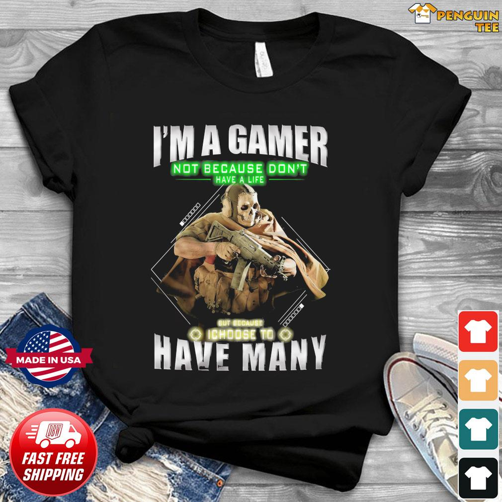 Call Of Duty Modern Warfare Skull I'm A Gamer Not Because Don't Have A Life But Because I Choose To Have Many Shirt