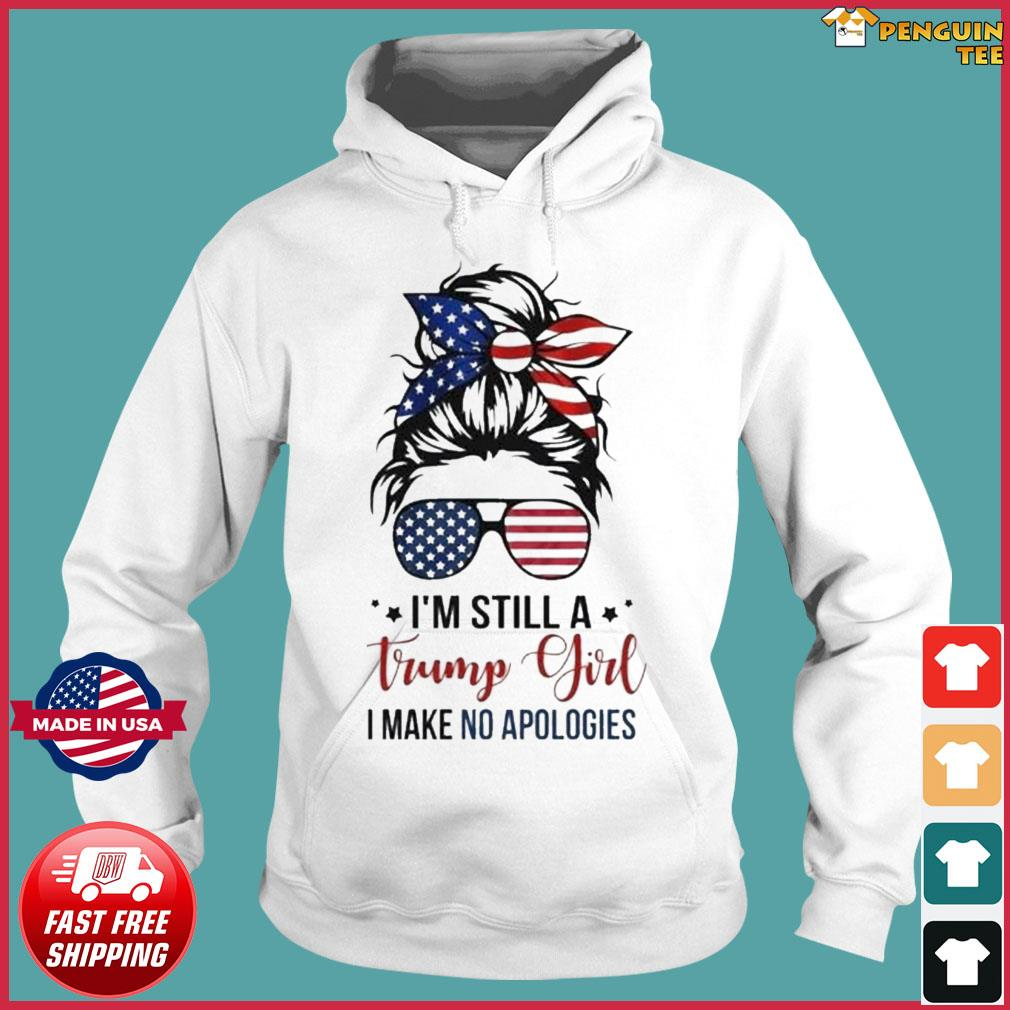 American Flag Messy Bun Girl I'm Still A Trump Girl Make No Apologies Shirt Hoodie
