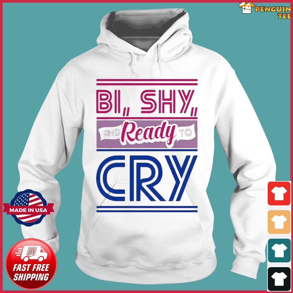 Bi Shy and Ready to Cry Bisexual TeeShirt Hoodie