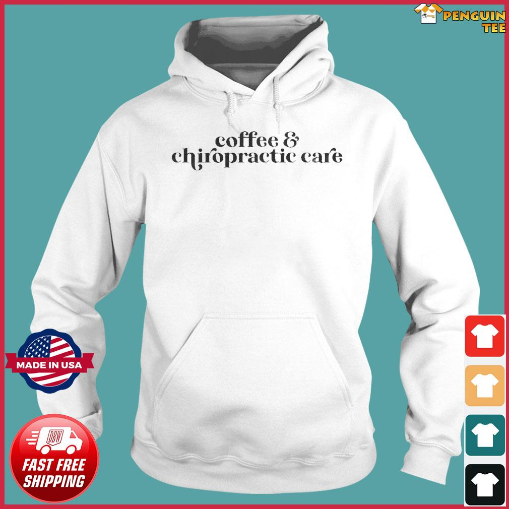 Coffee & Chiropractic Care Us 2021 T-Shirt Hoodie