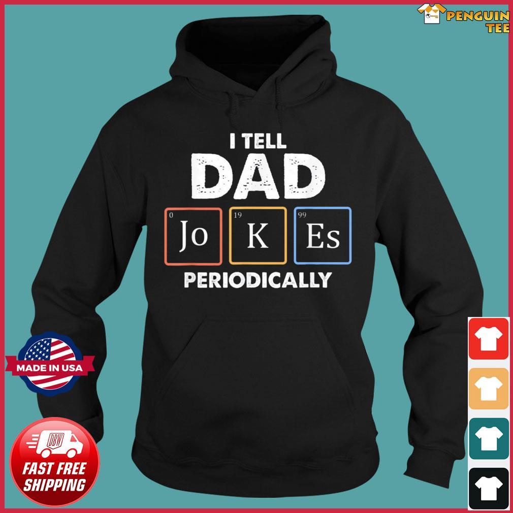I Tell Dad Pranks Periodically T-Shirt Hoodie