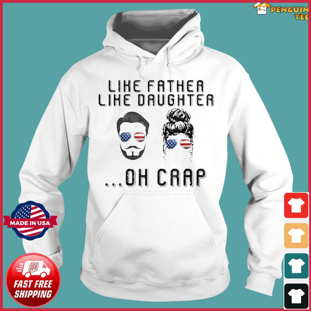 Like Father Like Daughter Oh Crap American Flag Sunglasses Shirt Hoodie