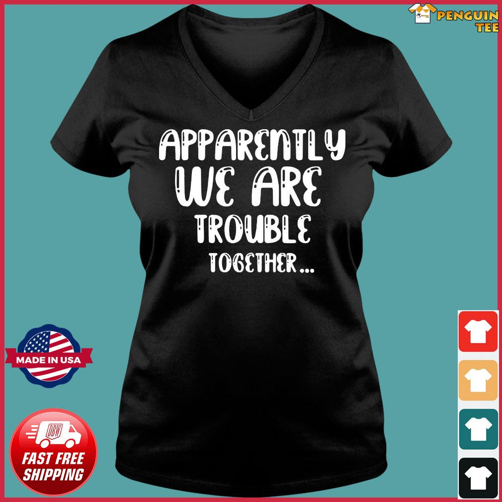 apparently-we-are-trouble-together-t-s Ladies V-neck Tee