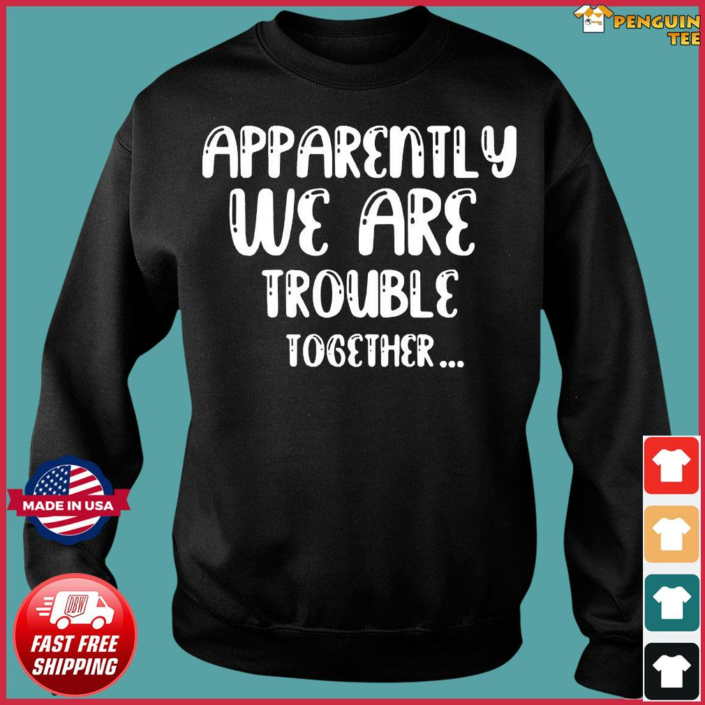 apparently-we-are-trouble-together-t-s Sweater