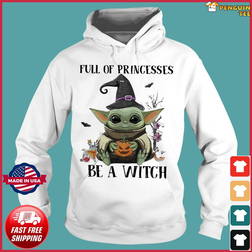 Baby Yoda Pumpkin In A World Full Of Princesses Be A Witch Halloween Shirt Hoodie