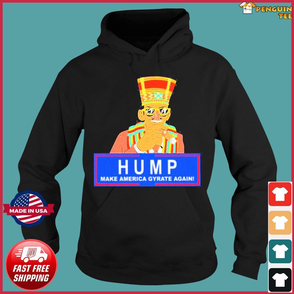 Offcial Humpty Dance Hump Make America Gyrate Again Tee Shirt Hoodie