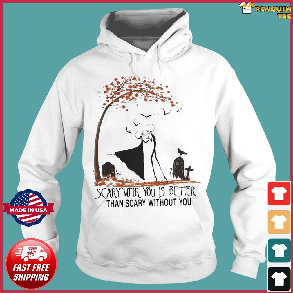 Skeletons scary with you is better than scary without you s Hoodie