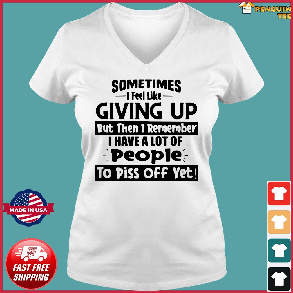 Sometimes I Feel Like Giving Up But Then I Remember Shirt Ladies V-neck Tee