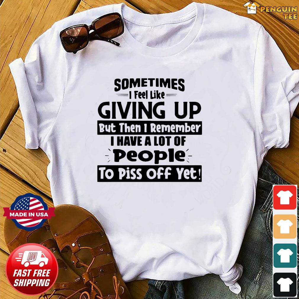 Sometimes I Feel Like Giving Up But Then I Remember Shirt