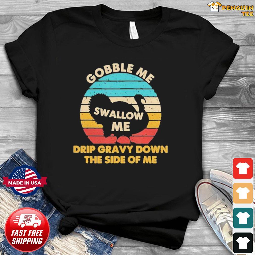 Gobble me swallow me drip gravy down the side of me turkey vintage retro shirt