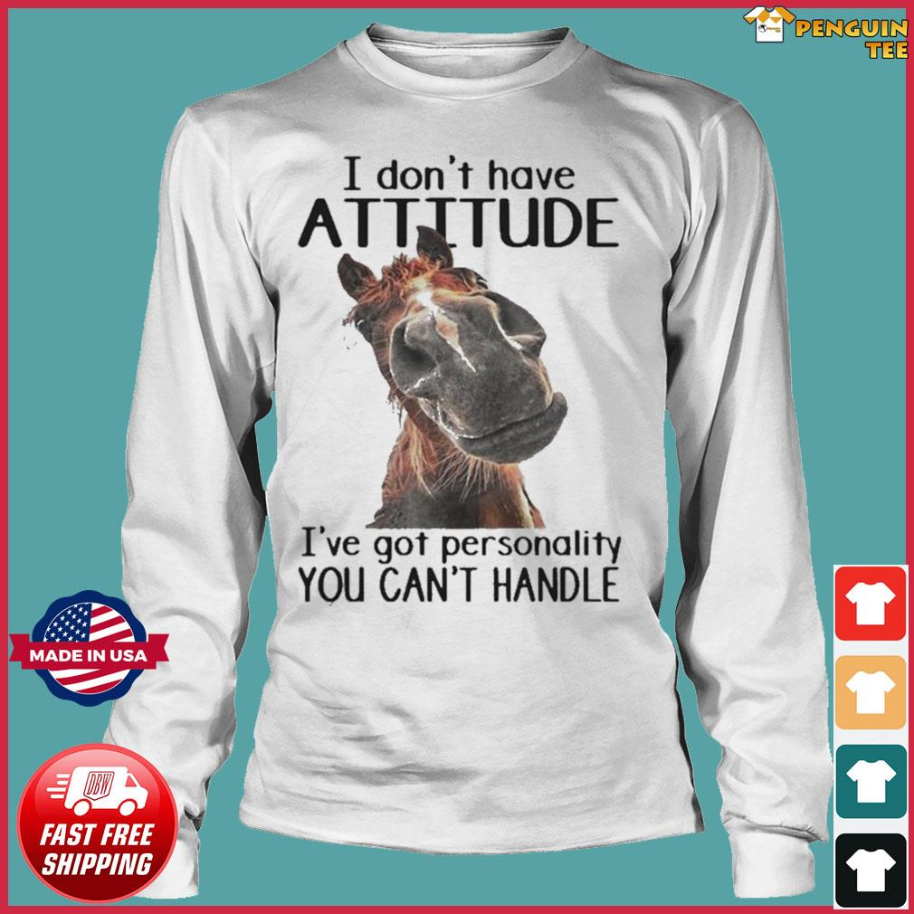 Horse I Don't Have Attitude I've Got Personality You Can't Handle s Long Sleeve
