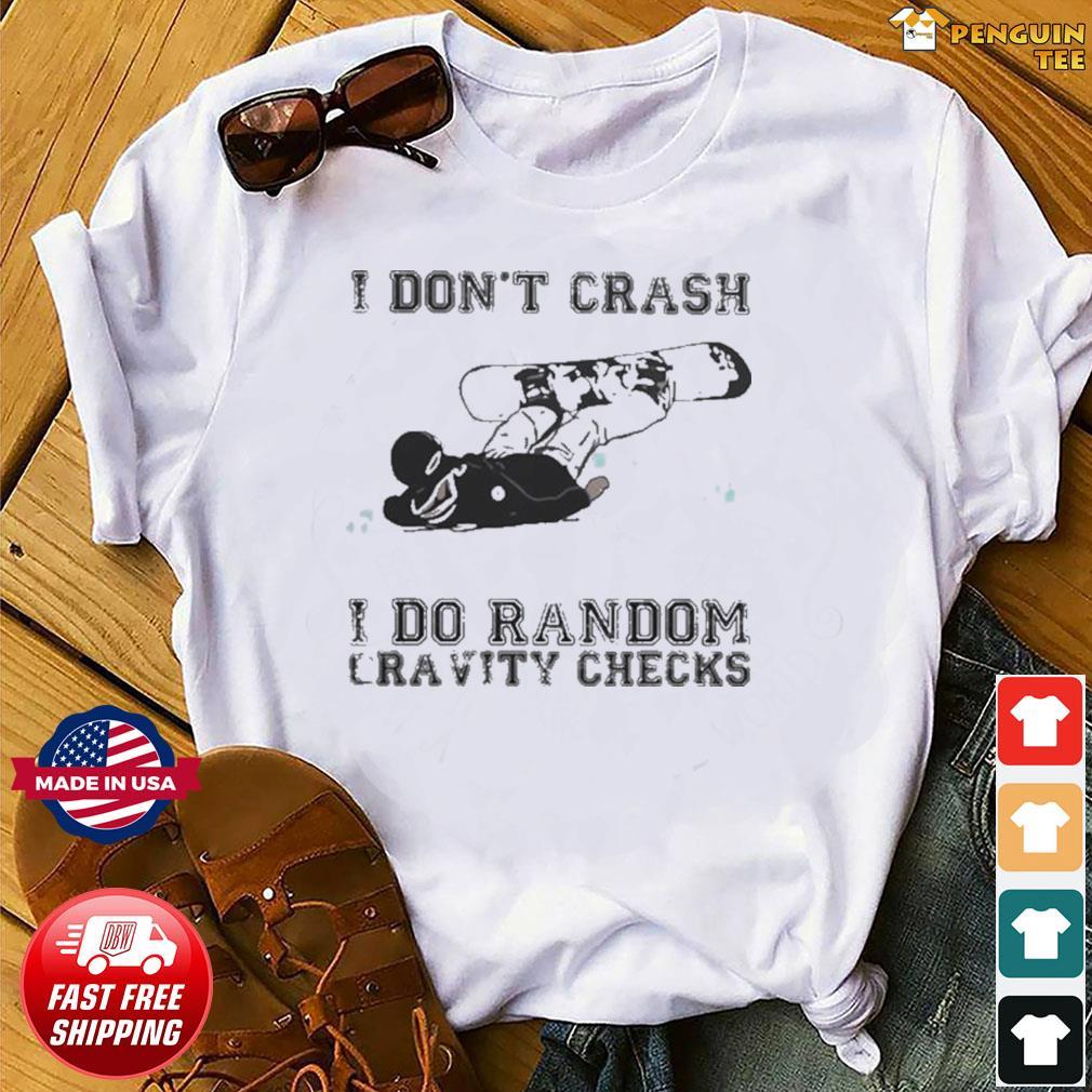 I Don't Crash I Do Random Gravity Checks Sliding Shirt