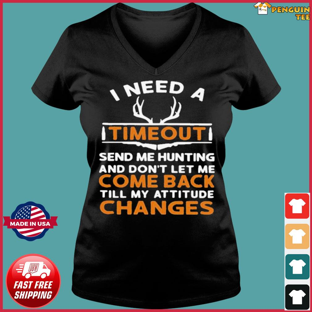 I Need A Timeout Send Me Hunting And Don't Let Me Come Back Till My Attitude Changes s Ladies V-neck Tee