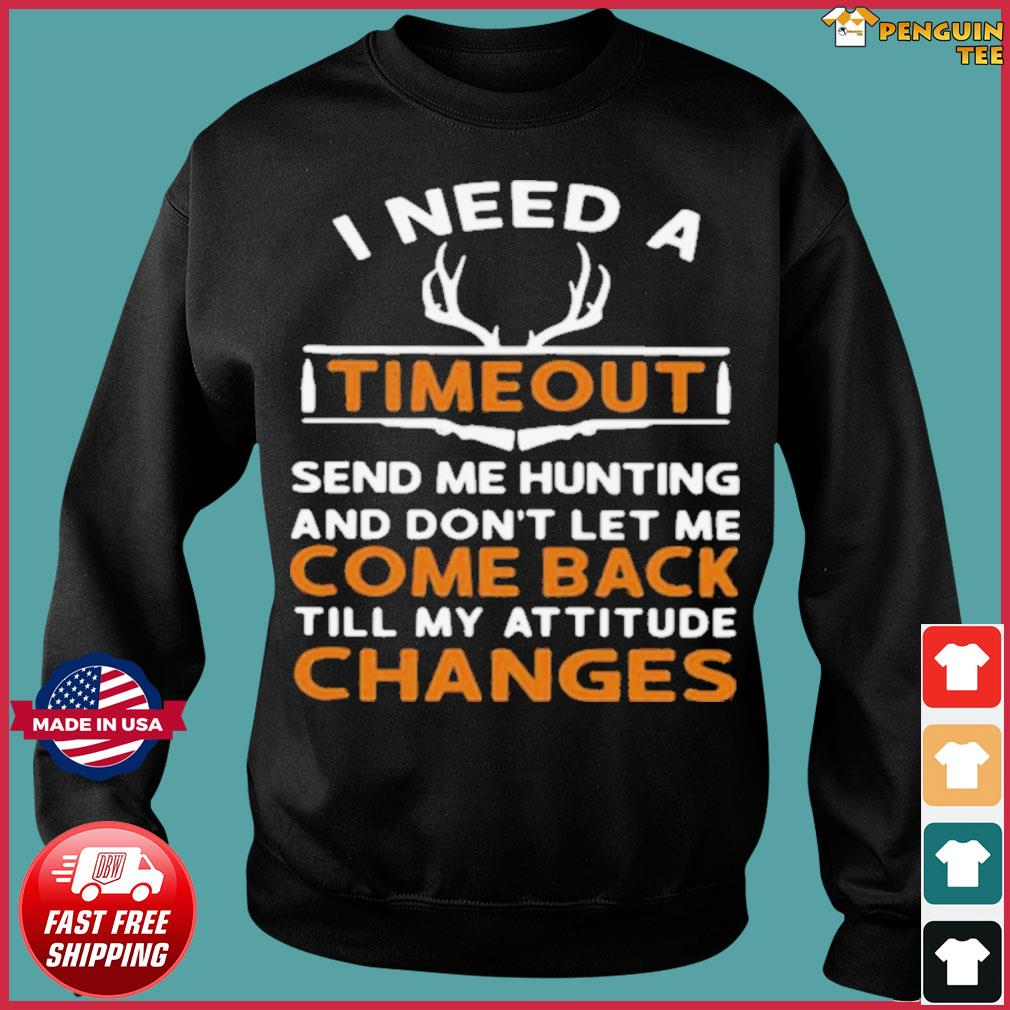 I Need A Timeout Send Me Hunting And Don't Let Me Come Back Till My Attitude Changes s Sweater