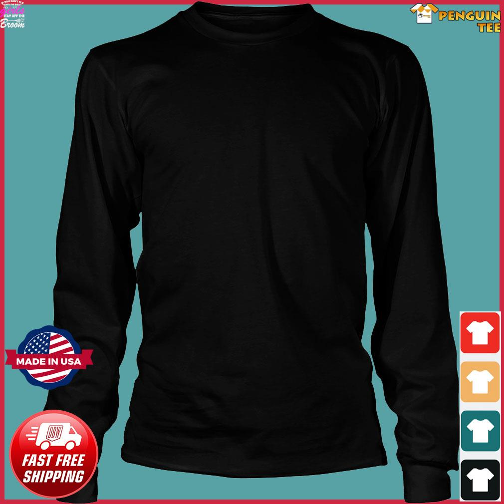 If You Can_t Fly With The Big Girls Stay Off The Broom s Long Sleeve Tee