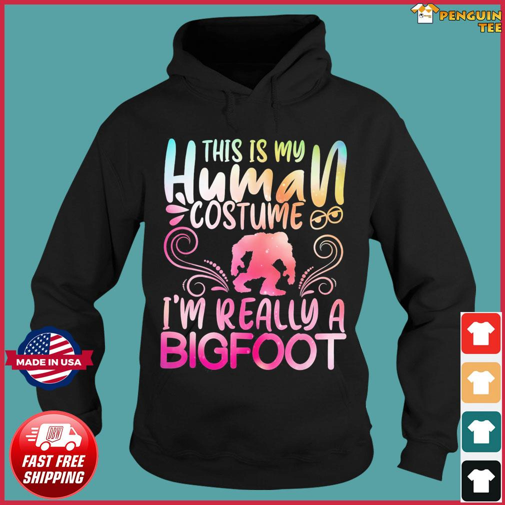 This Is My Human Costume I'm Really A Bigfoot Shirt Hoodie