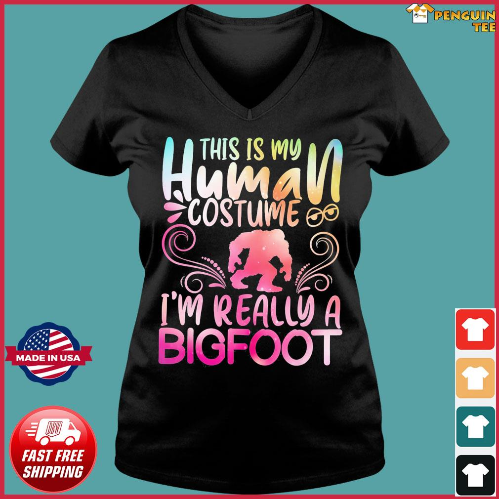 This Is My Human Costume I'm Really A Bigfoot Shirt Ladies V-neck Tee