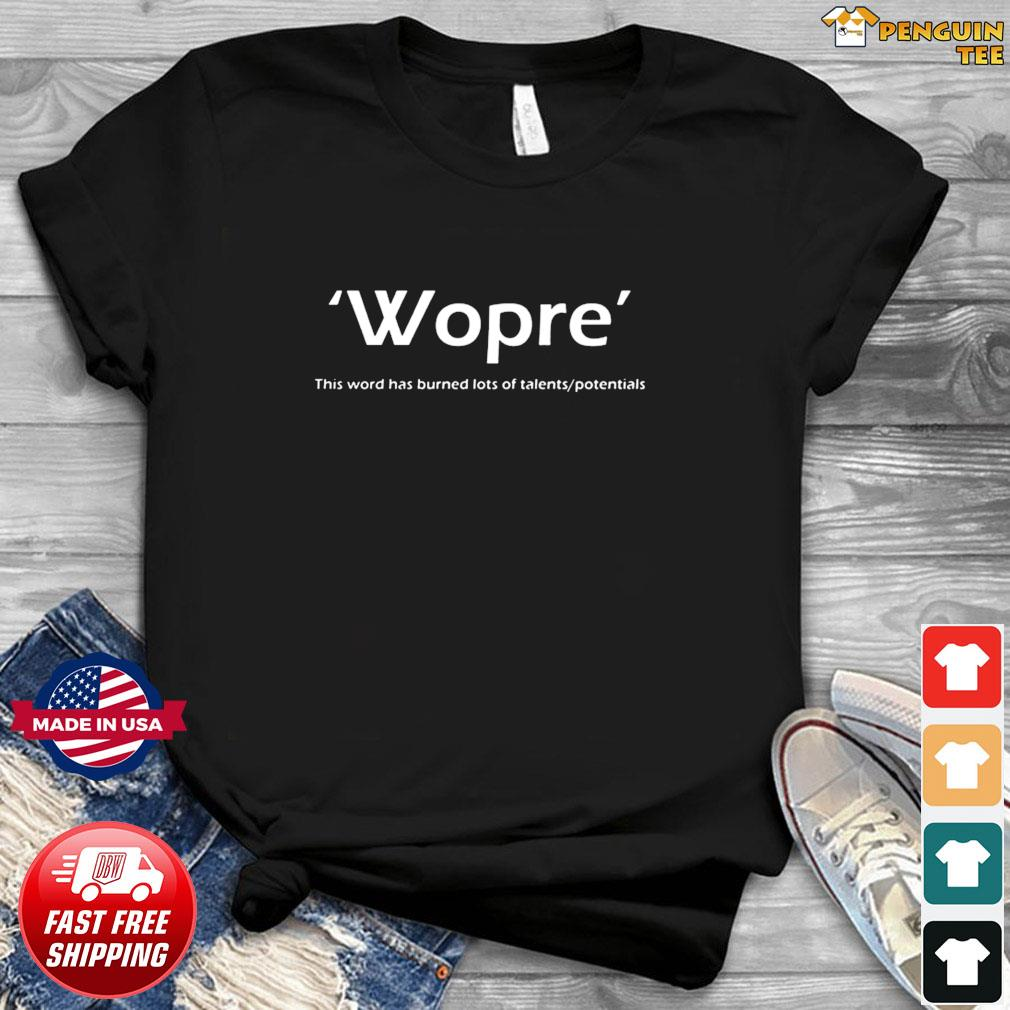 Wopre This Word Has Burned Lots Of Talent Potentials Tee Shirts