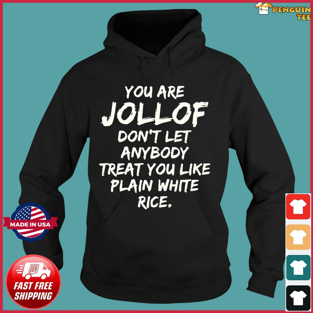 You are jollof don't let anybody treat you like plain white rice Tee Shirts Hoodie