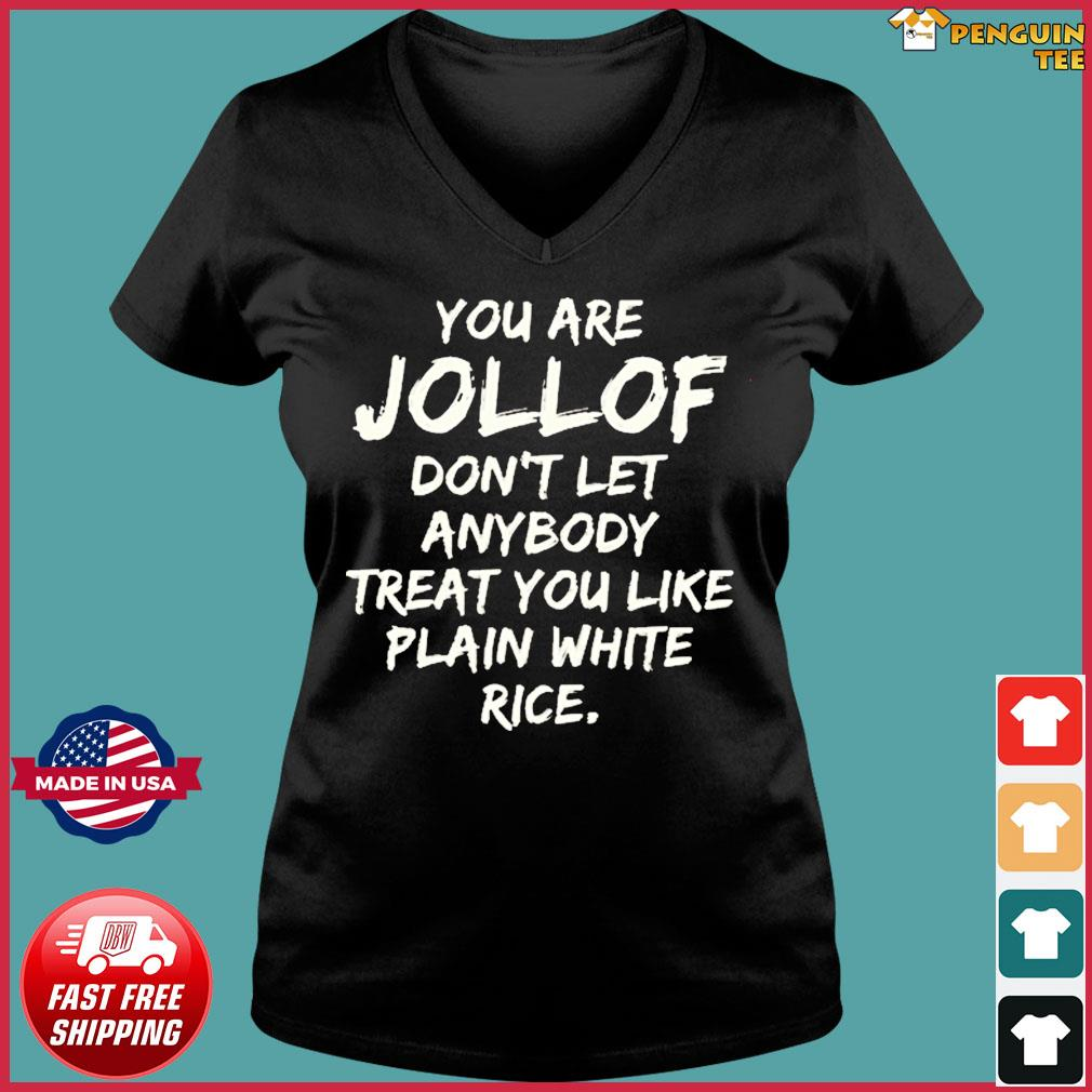 You are jollof don't let anybody treat you like plain white rice Tee Shirts Ladies V-neck Tee