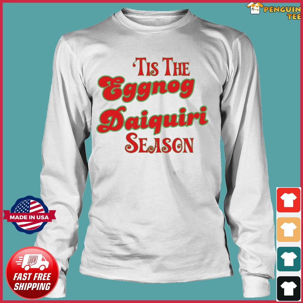 Tis The Eggnog Daiquiri Season Christmas T-Shirt Long Sleeve