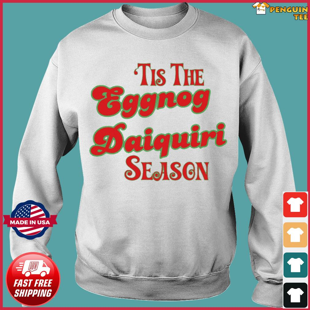 Tis The Eggnog Daiquiri Season Christmas T-Shirt Sweater
