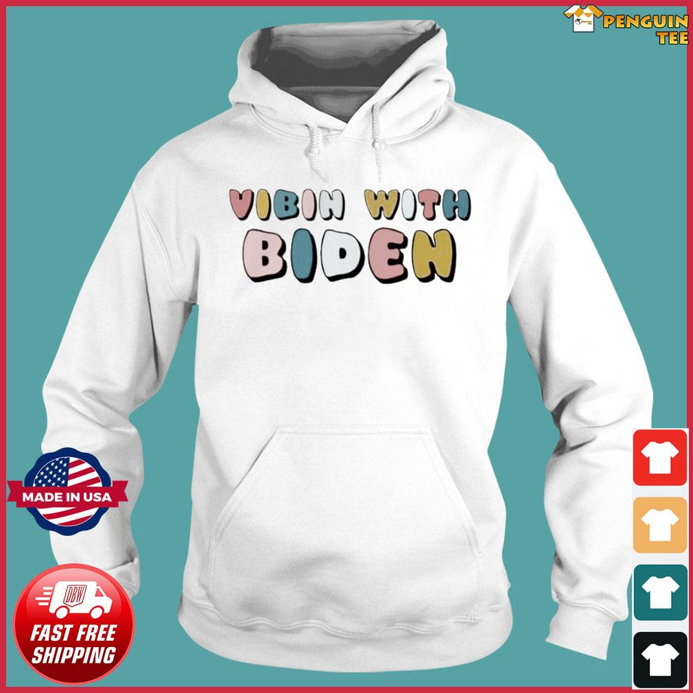 Vibin With Biden Shirt Hoodie
