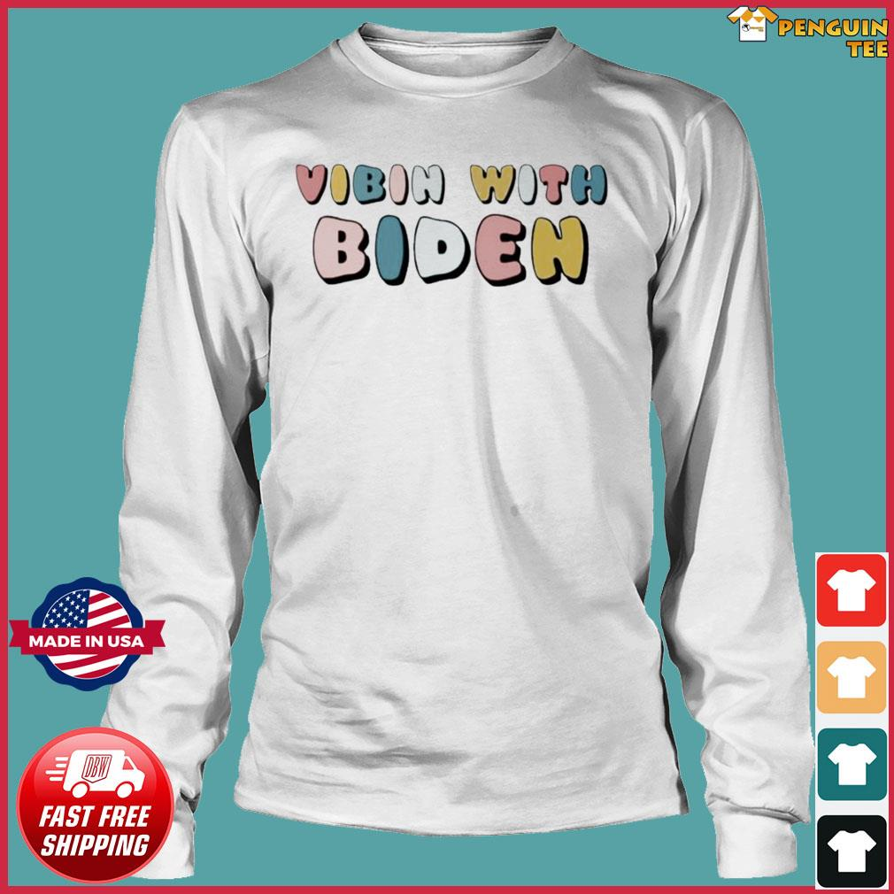 Vibin With Biden Shirt Long Sleeve