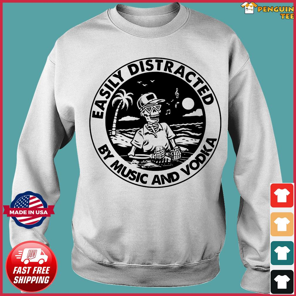 Skeleton Easily Distracted By Music And Vodka Shirt Sweater